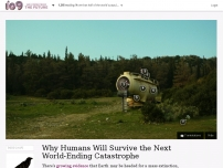 Why Humans Will Survive the Next World-Ending Catastrophe