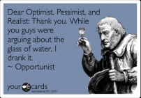 Dear optimist, pessimist and realist